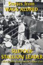 Stories from Wags Aldred - Suffolk Stallion Leader