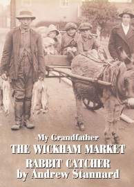 Andrew Stannard - My Grandfather the Wickham Market Rabbit Catcher